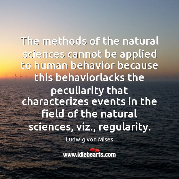 The methods of the natural sciences cannot be applied to human behavior Behavior Quotes Image