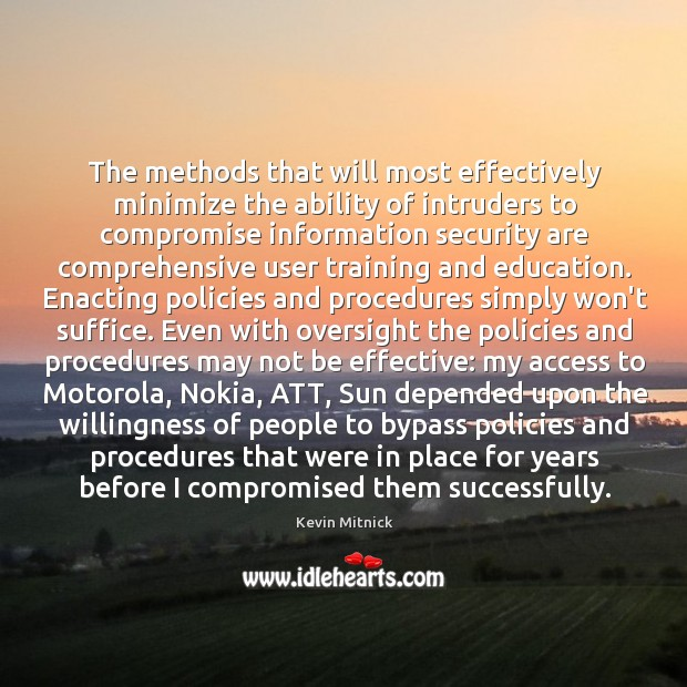 The methods that will most effectively minimize the ability of intruders to Kevin Mitnick Picture Quote