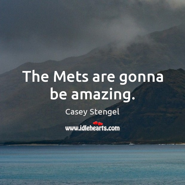 The Mets are gonna be amazing. Casey Stengel Picture Quote