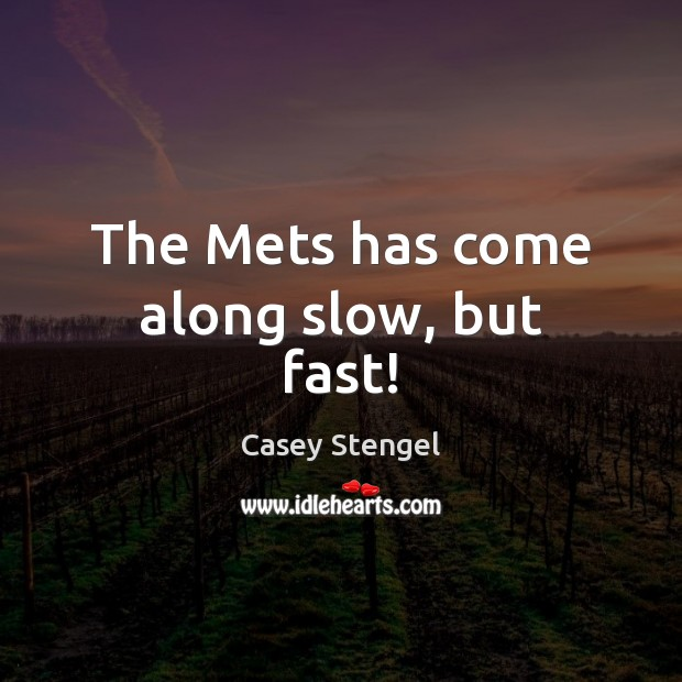 The Mets has come along slow, but fast! Image
