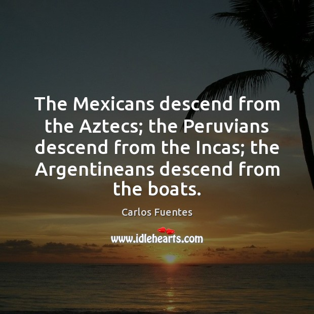Image, The Mexicans descend from the Aztecs; the Peruvians descend from the Incas;
