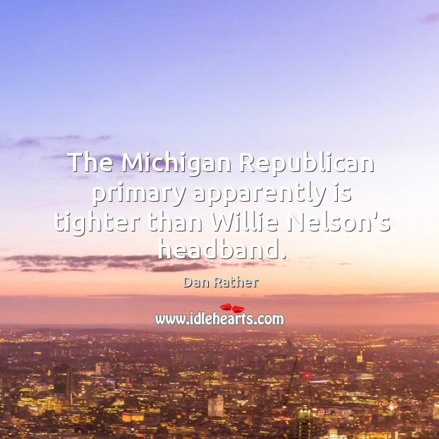 The Michigan Republican primary apparently is tighter than Willie Nelson's headband. Image