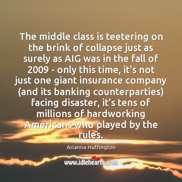 The middle class is teetering on the brink of collapse just as Arianna Huffington Picture Quote