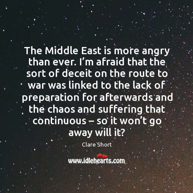The middle east is more angry than ever. I'm afraid that the sort of deceit on the route Image