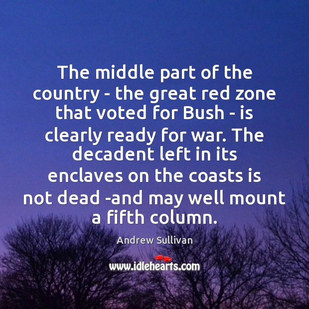 The middle part of the country – the great red zone that Andrew Sullivan Picture Quote