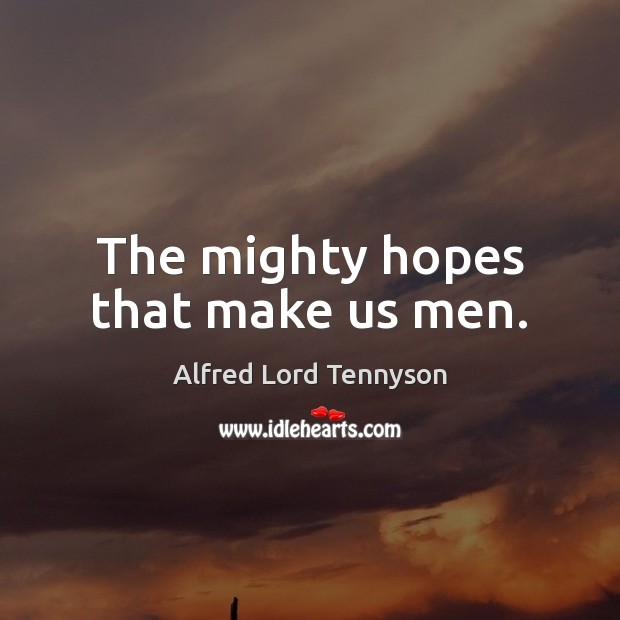 Image, The mighty hopes that make us men.