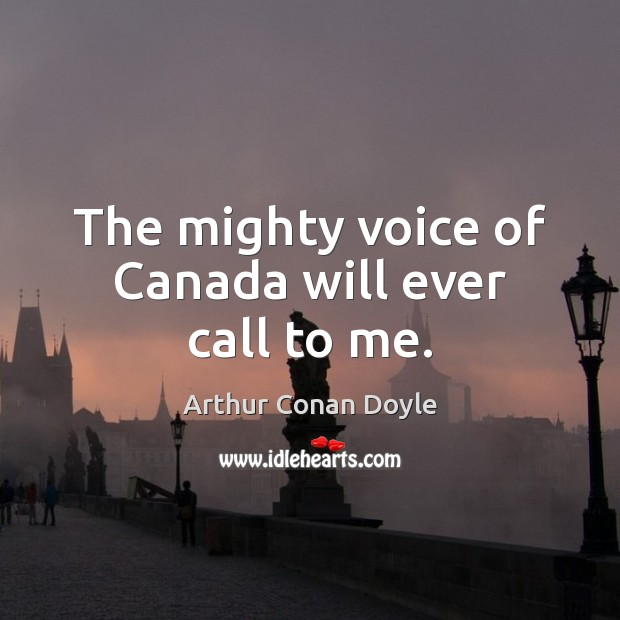 The mighty voice of Canada will ever call to me. Image