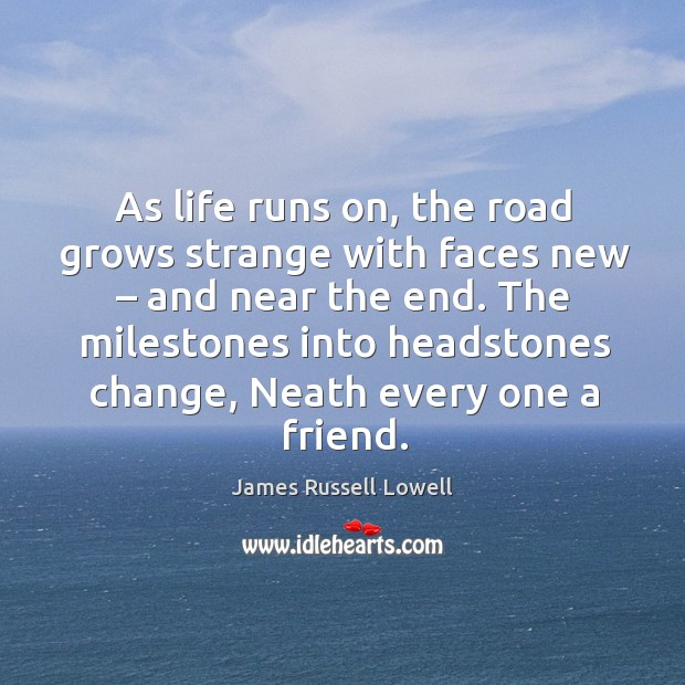 The milestones into headstones change, neath every one a friend. Image