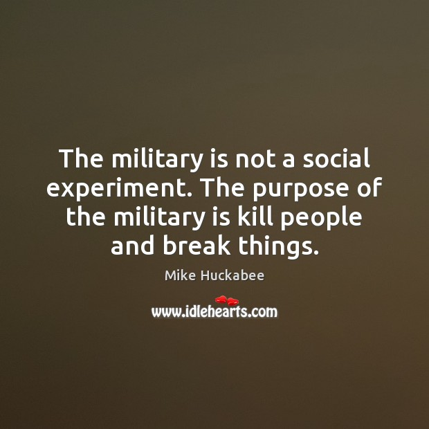 The military is not a social experiment. The purpose of the military Image