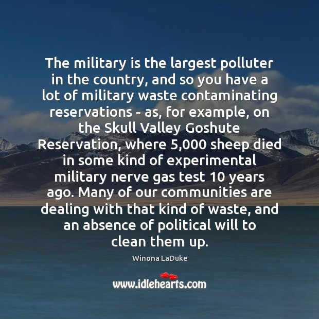The military is the largest polluter in the country, and so you Image