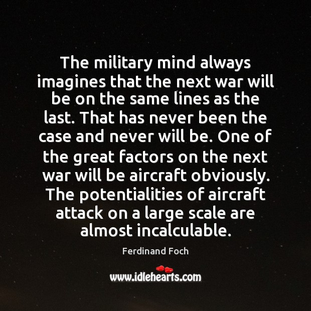 The military mind always imagines that the next war will be on Image