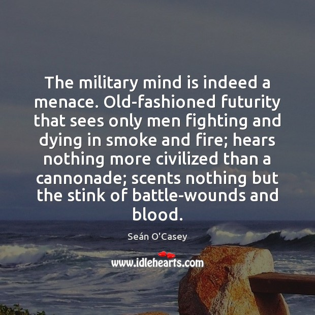 Image, The military mind is indeed a menace. Old-fashioned futurity that sees only