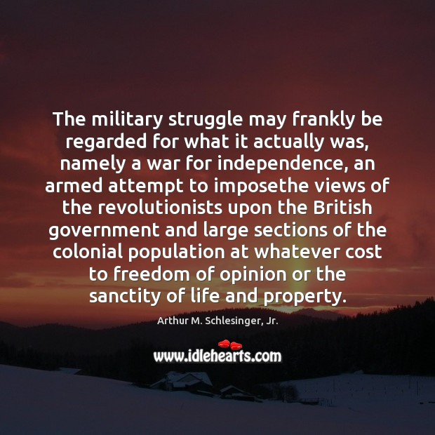 The military struggle may frankly be regarded for what it actually was, Arthur M. Schlesinger, Jr. Picture Quote