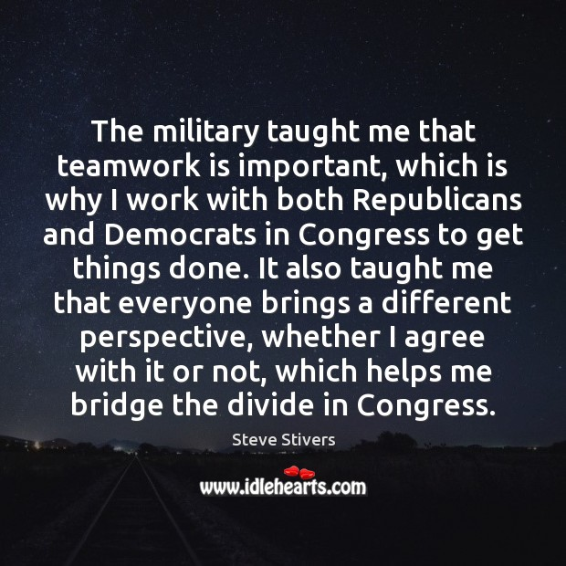 The military taught me that teamwork is important, which is why I Agree Quotes Image