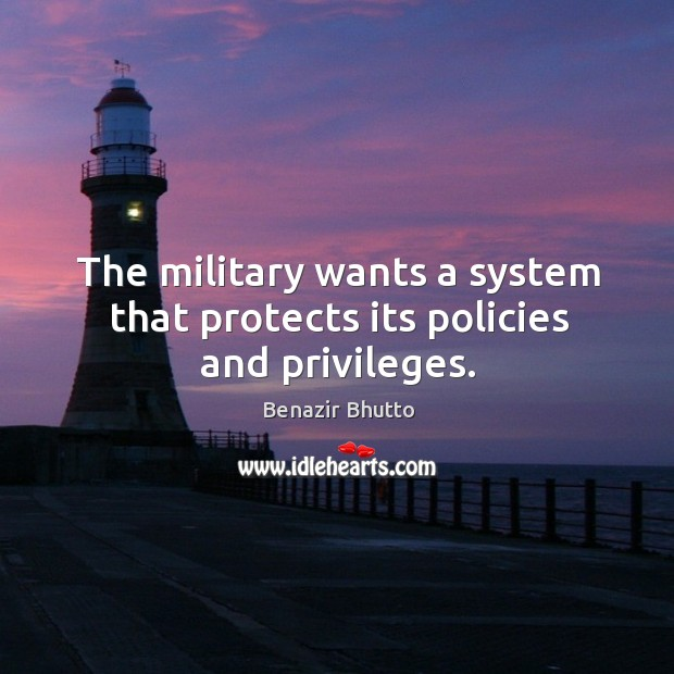 The military wants a system that protects its policies and privileges. Image