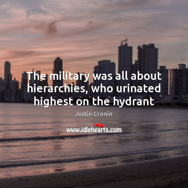 The military was all about hierarchies, who urinated highest on the hydrant Image