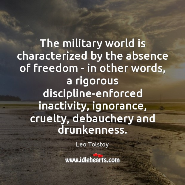 The military world is characterized by the absence of freedom – in Leo Tolstoy Picture Quote