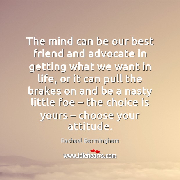 The mind can be our best friend and advocate in getting what Rachael Bermingham Picture Quote