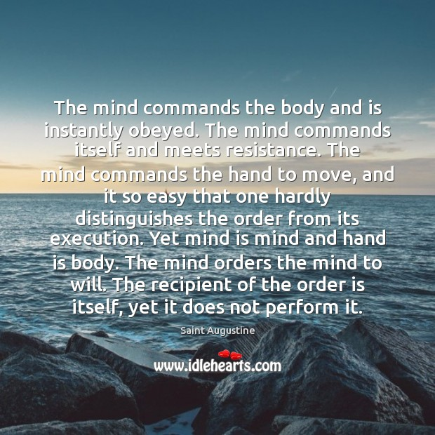 The mind commands the body and is instantly obeyed. The mind commands Image