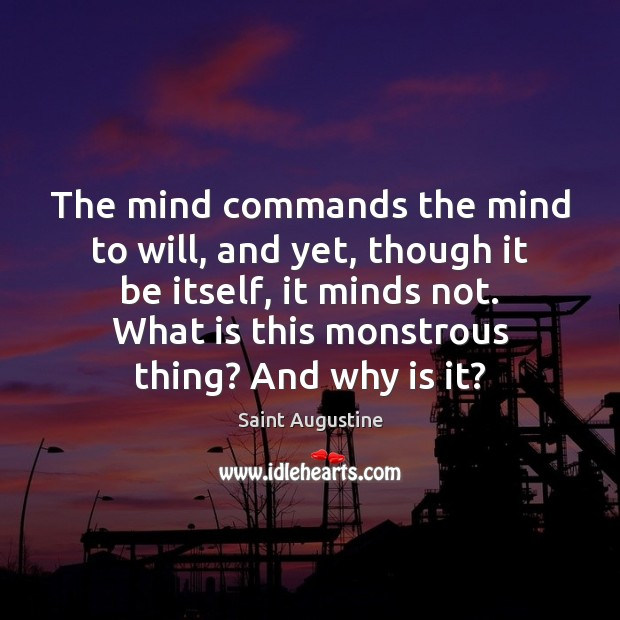 The mind commands the mind to will, and yet, though it be Image