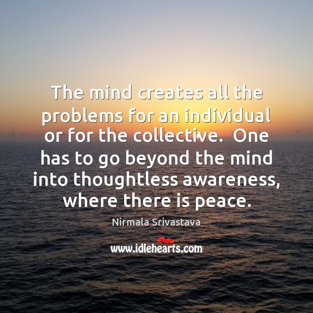 The mind creates all the problems for an individual or for the Nirmala Srivastava Picture Quote