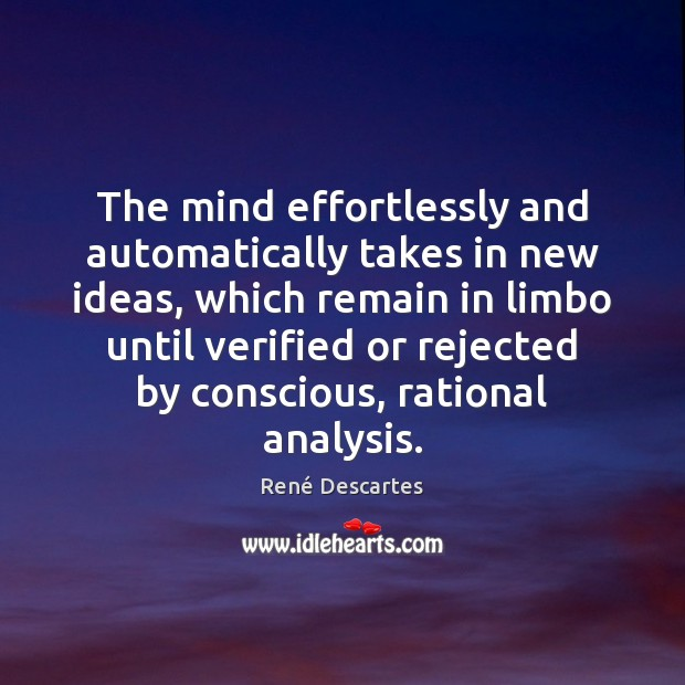 The mind effortlessly and automatically takes in new ideas, which remain in René Descartes Picture Quote