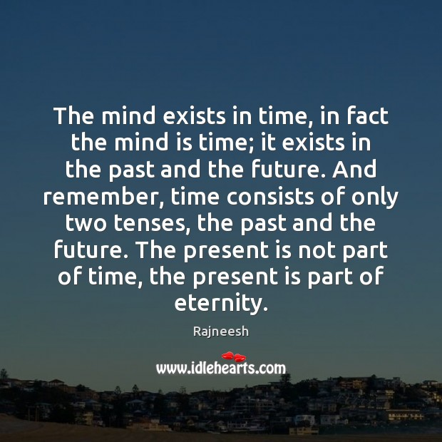 The mind exists in time, in fact the mind is time; it Image