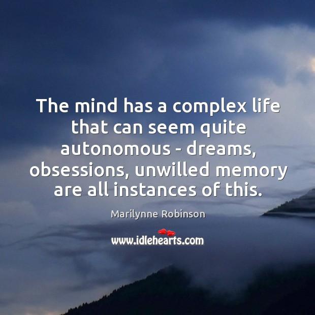 Image, The mind has a complex life that can seem quite autonomous –