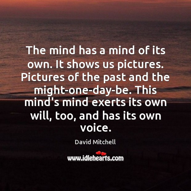 The mind has a mind of its own. It shows us pictures. Picture Quotes Image