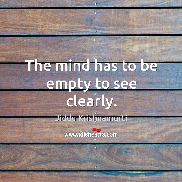 Image, The mind has to be empty to see clearly.