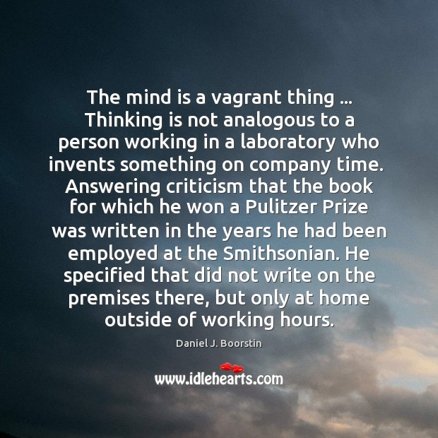 The mind is a vagrant thing … Thinking is not analogous to a Image