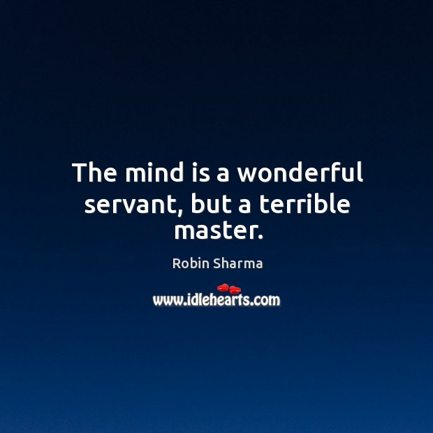 Image about The mind is a wonderful servant, but a terrible master.