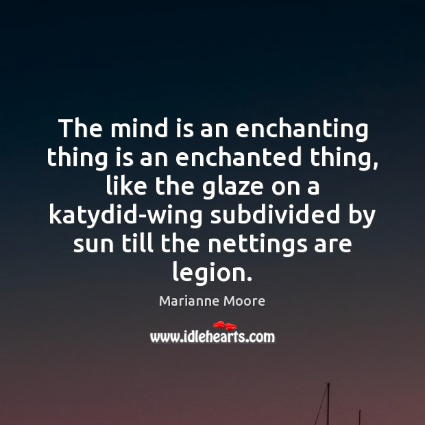 The mind is an enchanting thing is an enchanted thing, like the Image