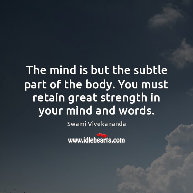The mind is but the subtle part of the body. You must Image