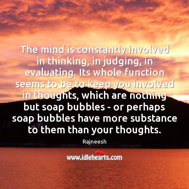 Image, The mind is constantly involved in thinking, in judging, in evaluating. Its