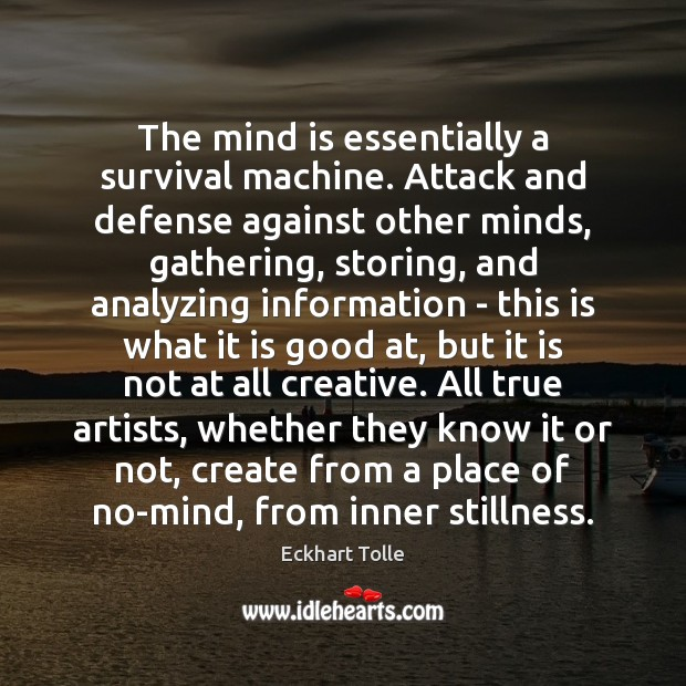 The mind is essentially a survival machine. Attack and defense against other Image