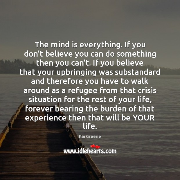 Image, The mind is everything. If you don't believe you can do