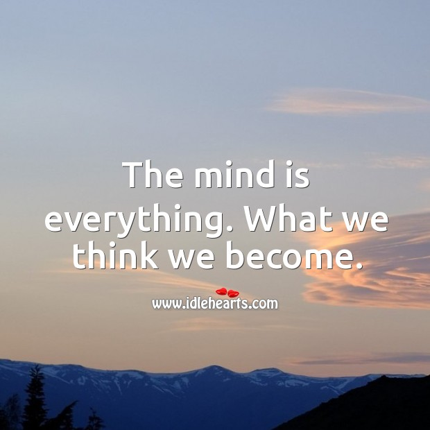Image, The mind is everything. What we think we become.