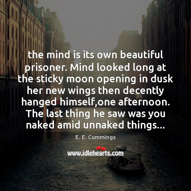 Image, The mind is its own beautiful prisoner. Mind looked long at the