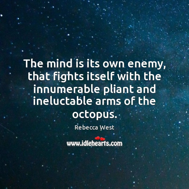 The mind is its own enemy, that fights itself with the innumerable Image