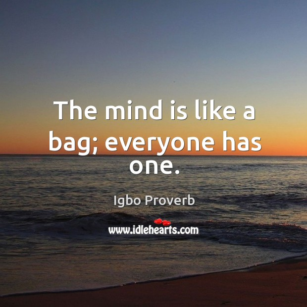 The mind is like a bag; everyone has one. Igbo Proverbs Image