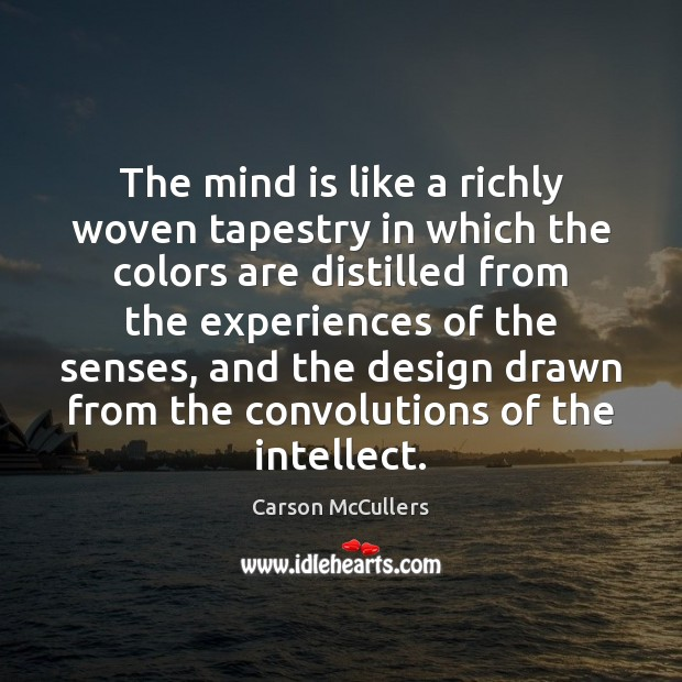 The mind is like a richly woven tapestry in which the colors Image