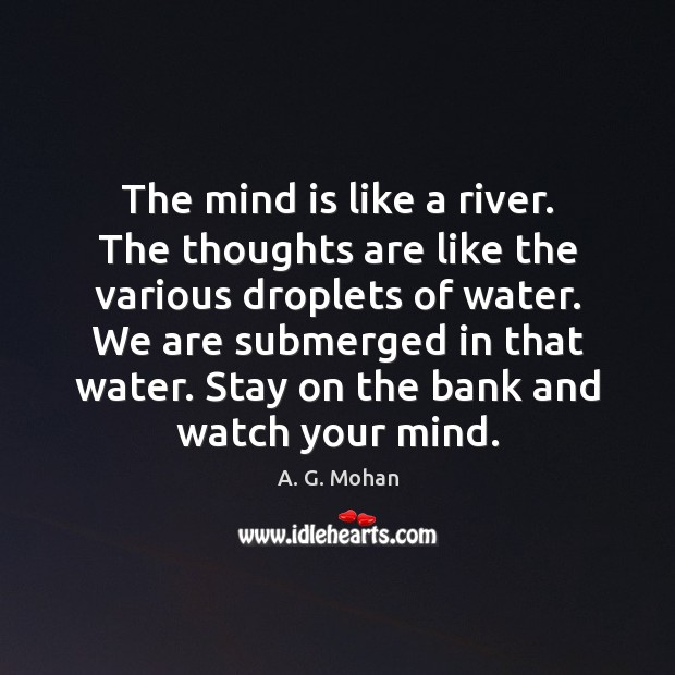 Image, The mind is like a river. The thoughts are like the various
