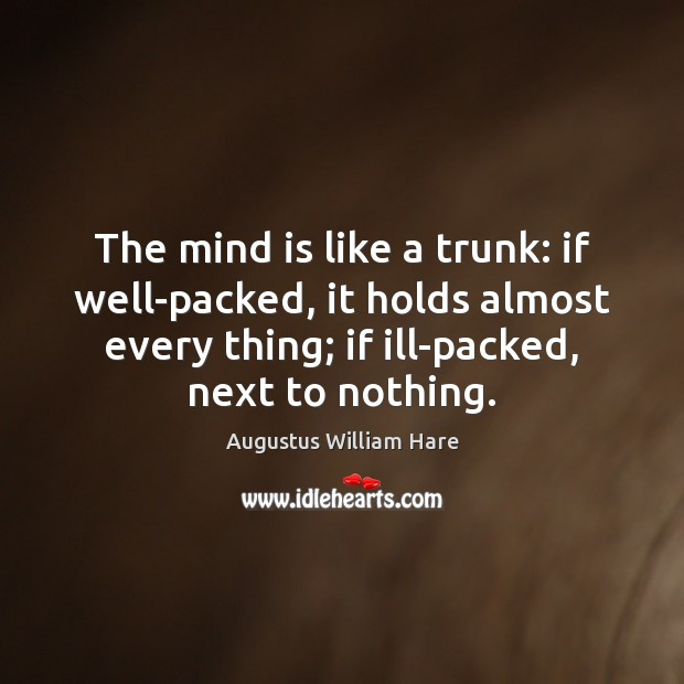 The mind is like a trunk: if well-packed, it holds almost every Image