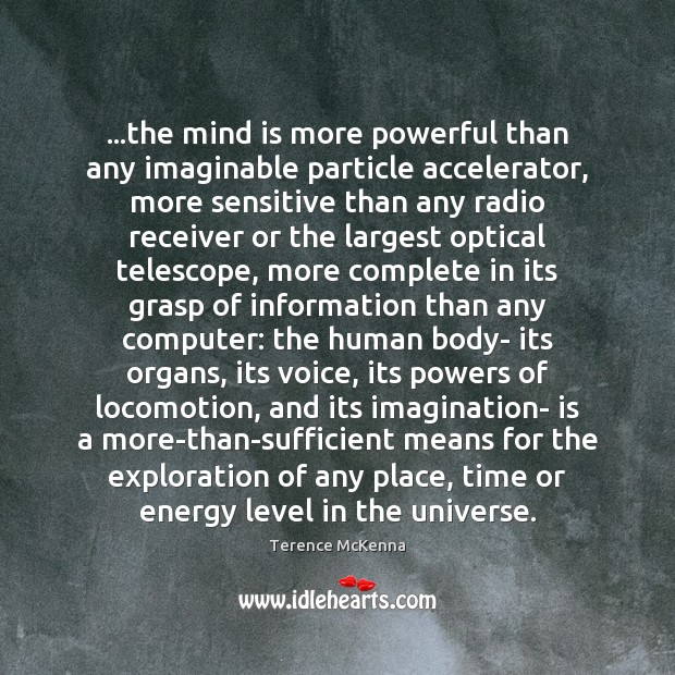 …the mind is more powerful than any imaginable particle accelerator, more sensitive Terence McKenna Picture Quote