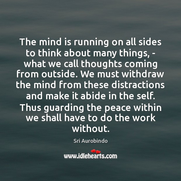The mind is running on all sides to think about many things, Sri Aurobindo Picture Quote