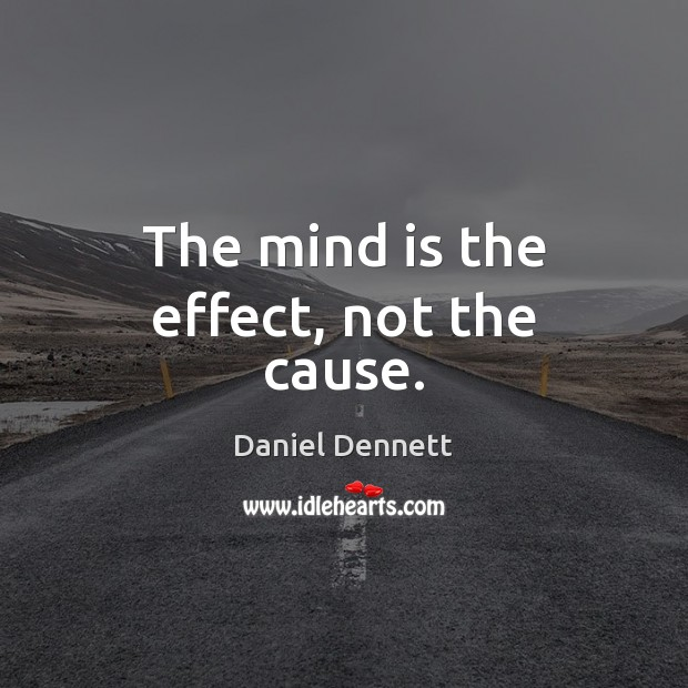 Image, The mind is the effect, not the cause.