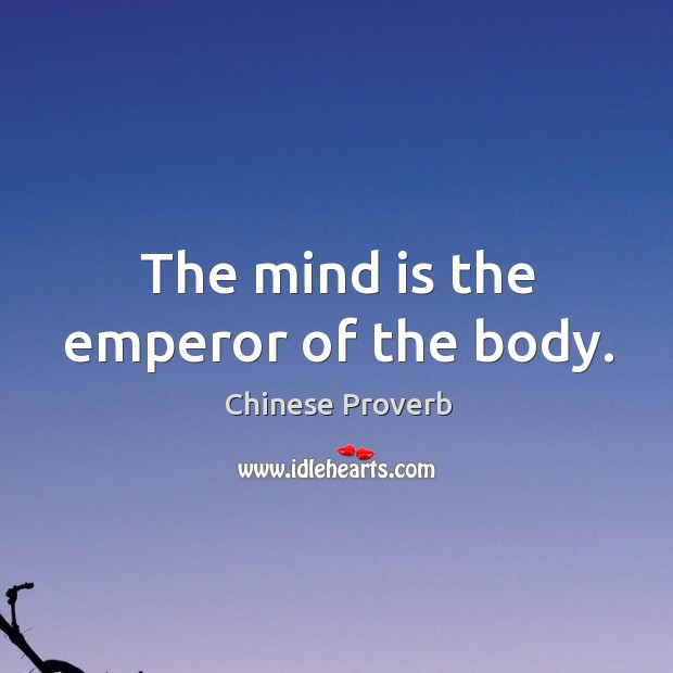 Image, The mind is the emperor of the body.