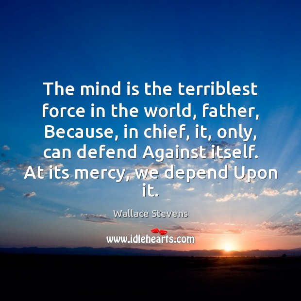 Image, The mind is the terriblest force in the world, father, Because, in
