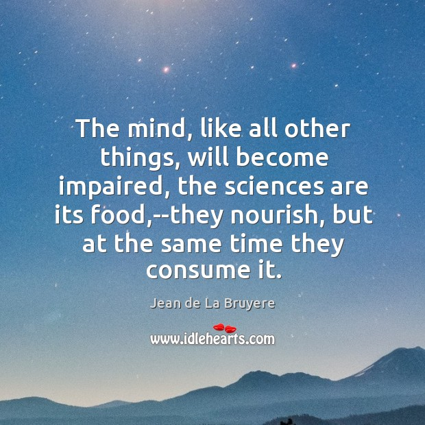 The mind, like all other things, will become impaired, the sciences are Image